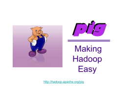 pig Making Hadoop Easy http://hadoop.apache.org/pig Pig Includes Pig Latin, a high level data processing language.  An engine that executes Pig Latin on a Hadoop cluster.