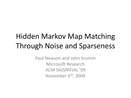 Hidden Markov Map Matching Through Noise and Sparseness Paul Newson and John Krumm Microsoft Research ACM SIGSPATIAL '09 November 6th, 2009