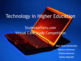 Technology in Higher Education Studentaffairs.com Virtual Case Study Competition  New York University Rebecca Ahlstrom Paulina Abaunza Ashley Skipwith.