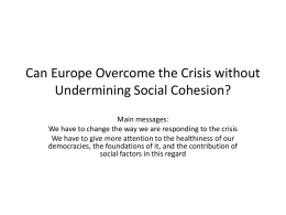 Can Europe Overcome the Crisis without Undermining Social Cohesion? Main messages: We have to change the way we are responding to the crisis We.