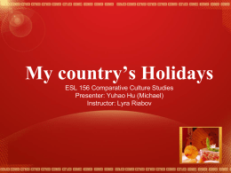 My country's Holidays ESL 156 Comparative Culture Studies Presenter: Yuhao Hu (Michael) Instructor: Lyra Riabov.