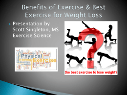   Presentation by Scott Singleton, MS Exercise Science          Improve aerobic capacity & cardio-respiratory functions Lower blood pressure Reduce stress Improve appearance & self-confidence Increase energy level Sleep better Weight loss Decrease.