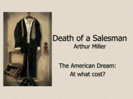 Death of a Salesman Arthur Miller  The American Dream: At what cost? About the Playwright: Arthur Miller QuickTime™ and a decompressor are needed to see this picture.  
