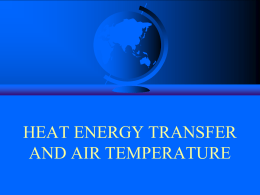 HEAT ENERGY TRANSFER AND AIR TEMPERATURE As we have seen, Earth's Weather and Climate are the results of the intricate interrelationships between the.