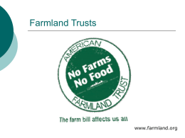 Farmland Trusts  www.farmland.org The issues     America is losing 1.2 million acres of farmland annually (farmland.org) Most of which is very productive and near were most.