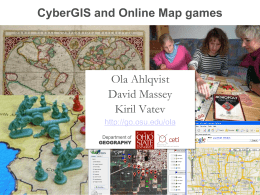 CyberGIS and Online Map games  Ola Ahlqvist David Massey Kiril Vatev http://go.osu.edu/ola Department of GEOGRAPHY Our world game will be played electronically by remote controls on a giant.