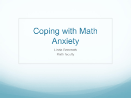 Coping with Math Anxiety Linda Retterath Math faculty What is math anxiety?  Math anxiety is an emotional, rather than intellectual, problem.