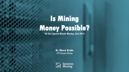 Is Mining Money Possible? Tel Aviv Special Bitcoin Meetup, July 2014  Dr. Marco Krohn CFO Genesis Mining.