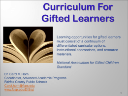 Curriculum For Gifted Learners Learning opportunities for gifted learners must consist of a continuum of differentiated curricular options, instructional approaches, and resource materials. National Association for Gifted.