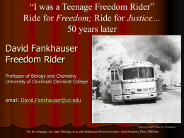 """I was a Teenage Freedom Rider"" Ride for Freedom; Ride for Justice… 50 years later David Fankhauser Freedom Rider Professor of Biology and Chemistry University of."