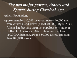 The two major powers, Athens and Sparta, during Classical Age Athens Population: Approximately 140,000; Approximately 40,000 men were citizens; and slaves (about 40,000).