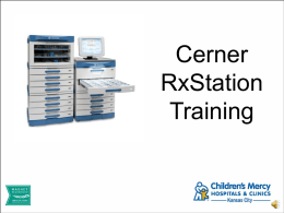 Cerner RxStation Training RxStation Overview • Touch Screen Computer called an ELO. • Keyboard and Mouse can also be used. • Scanner is used by.