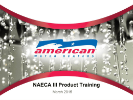 NAECA III Product Training March 2015 NAECA III Requirements  • Volume based calculation with new criteria for larger capacity models > 55 gallons – Increase.