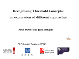 Recognising Threshold Concepts: an exploration of different approaches  Peter Davies and Jean Mangan  etc FDTL5 project funded by HFCE.