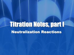 Titration Notes, part I Neutralization Reactions Neutralization A reaction in which an acid and a base in aqueous solution produces a salt and water.