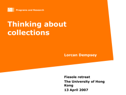 Programs and Research  Thinking about collections Lorcan Dempsey  Fiesole retreat The University of Hong Kong 13 April 2007