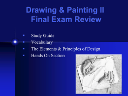 Drawing & Painting II Final Exam Review      Study Guide Vocabulary The Elements & Principles of Design Hands On Section.