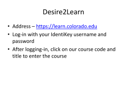 Desire2Learn • Address – https://learn.colorado.edu • Log-in with your IdentiKey username and password • After logging-in, click on our course code and title to enter.