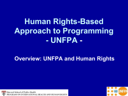 Human Rights-Based Approach to Programming - UNFPA Overview: UNFPA and Human Rights.