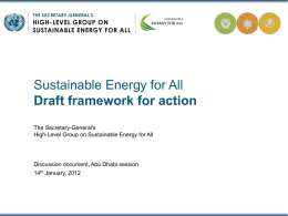 Sustainable Energy for All Draft framework for action The Secretary-General's High-Level Group on Sustainable Energy for All  Discussion document, Abu Dhabi session 14th January, 2012