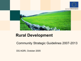 Rural Development Community Strategic Guidelines 2007-2013 DG AGRI, October 2005 Regulation and Guidelines  RDR => purpose and scope of assistance from the RD.