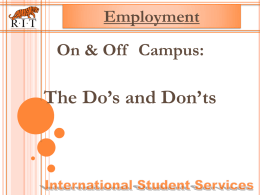 Employment  On & Off Campus:  The Do's and Don'ts HOW TO STAY IN VALID VISA STATUS  Do Not Work, off-campus, unless specifically authorized by.