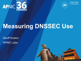 Measuring DNSSEC Use Geoff Huston  APNIC Labs Our Questions… • What proportion of the Internet's users will perform DNSSEC validation if they are presented.