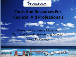 Tools And Resources For Financial Aid Professionals Presented by: Kamia Mwango, Technical Coordinator/Acting Director Santa Fe College.