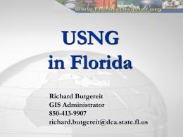 USNG in Florida Richard Butgereit GIS Administrator 850-413-9907 richard.butgereit@dca.state.fl.us United States National Grid  Lessons  learned have taught us that standardized grids are needed for positional reporting.   As  far back.
