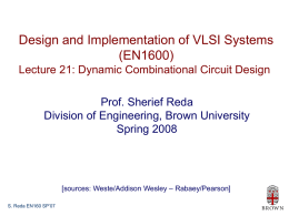Design and Implementation of VLSI Systems (EN1600) Lecture 21: Dynamic Combinational Circuit Design Prof.