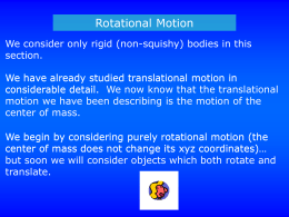 Rotational Motion We consider only rigid (non-squishy) bodies in this section.  We have already studied translational motion in considerable detail.