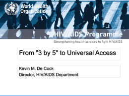 "From ""3 by 5"" to Universal Access Kevin M. De Cock Director, HIV/AIDS Department."