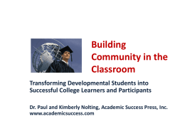 Building Community in the Classroom Transforming Developmental Students into Successful College Learners and Participants Dr.