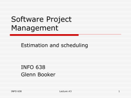 Software Project Management Estimation and scheduling  INFO 638 Glenn Booker INFO 638  Lecture #3 After the WBS  Once the rough scope of tasks has been defined in.