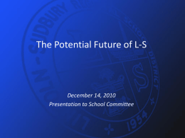 The Potential Future of L-S  December 14, 2010 Presentation to School Committee.