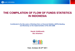 THE COMPILATION OF FLOW OF FUNDS STATISTICS IN INDONESIA Contributed to the Discussion of Working Party on Financial Statistics (WPFS) Meeting and Workshop.