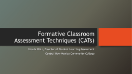 Formative Classroom Assessment Techniques (CATs) Ursula Waln, Director of Student Learning Assessment  Central New Mexico Community College.