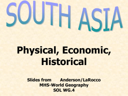 Physical, Economic, Historical Slides from Anderson/LaRocco MHS-World Geography SOL WG.4 Where is SOUTH ASIA??  http://www.askasia.org/image/maps/asias1.htm -The Himalayas  -Northern Barrier of South Asia -World's Tallest Peaks -Mt.