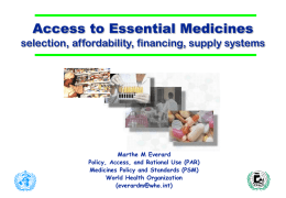 Access to Essential Medicines selection, affordability, financing, supply systems  Marthe M Everard Policy, Access, and Rational Use (PAR) Medicines Policy and Standards (PSM) World Health.