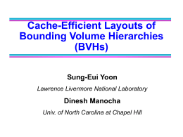 Cache-Efficient Layouts of Bounding Volume Hierarchies (BVHs) Sung-Eui Yoon Lawrence Livermore National Laboratory  Dinesh Manocha Univ.