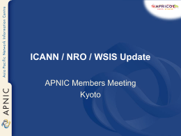 "ICANN / NRO / WSIS Update APNIC Members Meeting Kyoto Number Resource Organization  • Formed in October 2003 – ""Coalition of all RIRs  • Umbrella."