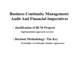 Business Continuity Management: Audit And Financial Imperatives - Justification of BCM Projects Implementation approach overview  - Decision Methodology: The Key Probability, Cost-Benefit, Intuitive Approaches.