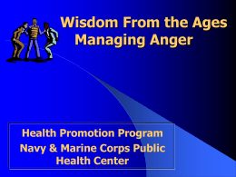 Wisdom From the Ages Managing Anger  Health Promotion Program Navy & Marine Corps Public Health Center.