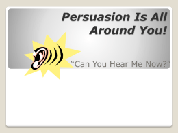 "Persuasion Is All Around You! ""Can You Hear Me Now?"" A means of convincing people:  to buy a certain product  to believe."