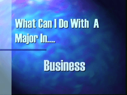 What Can I Do With A Major In….  Business Bright Spots In The Job Market Federal & State Government: All majors and all types of.