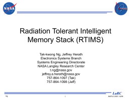 Radiation Tolerant Intelligent Memory Stack (RTIMS) Tak-kwong Ng, Jeffrey Herath Electronics Systems Branch Systems Engineering Directorate NASA Langley Research Center t.ng@nasa.gov jeffrey.a.herath@nasa.gov 757-864-1097 (Tak) 757-864-1098 (Jeff)  LaRC Ng  MAPLD 2005 / A208