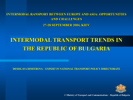 INTERMODAL RANSPORT BETWEEN EUROPE AND ASIA: OPPORTUNITIES AND CHALLENGES 27-28 SEPTEMBER 2004, KIEV  INTERMODAL TRANSPORT TRENDS IN THE REPUBLIC OF BULGARIA  DESISLAVA DIMITROVA – EXPERT.