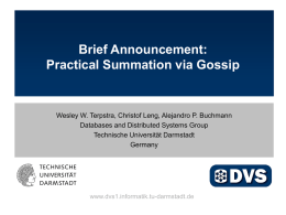 Brief Announcement: Practical Summation via Gossip  Wesley W. Terpstra, Christof Leng, Alejandro P.