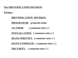 The IDENTIFICATION DIVISION Format : IDENTIFICATION DIVISION. PROGRAM-ID. program-name [AUTHOR. [ comment-entry ] ] [INSTALLATION.
