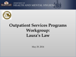 Outpatient Services Programs Workgroup: Laura's Law May 29, 2014 Laura's Law • Laura's Law was passed by the California legislature in 2002 and is the.
